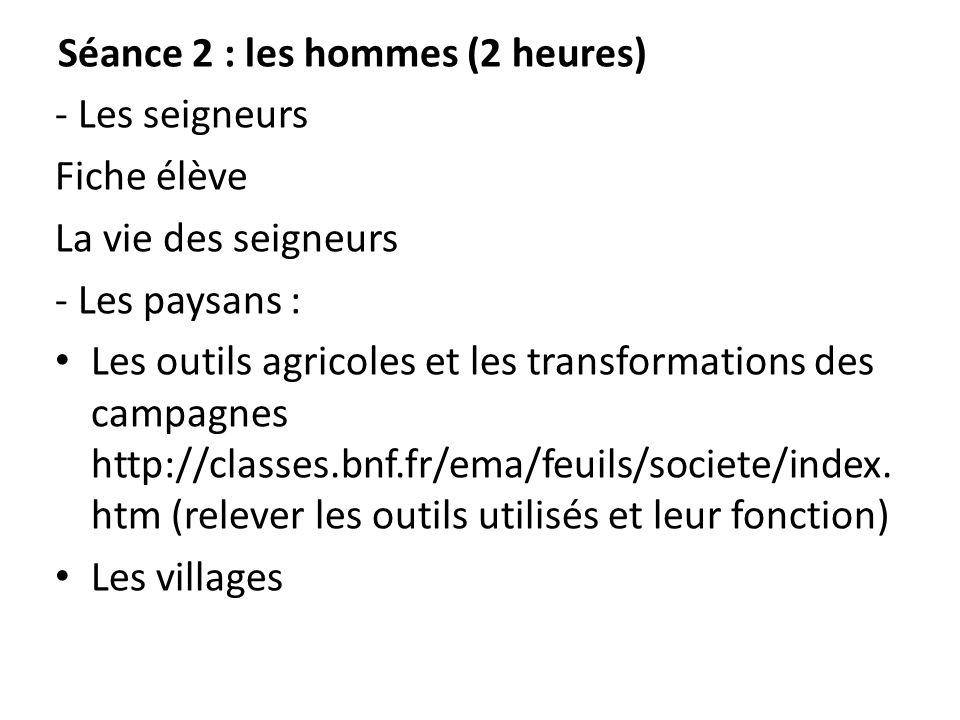 Séance 2 : les hommes (2 heures) - Les seigneurs Fiche élève La vie des seigneurs - Les paysans : Les outils agricoles et les transformations des camp