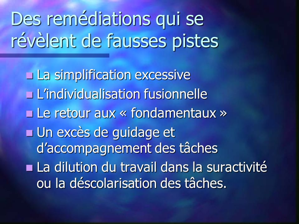Des remédiations qui se révèlent de fausses pistes La simplification excessive La simplification excessive Lindividualisation fusionnelle Lindividuali