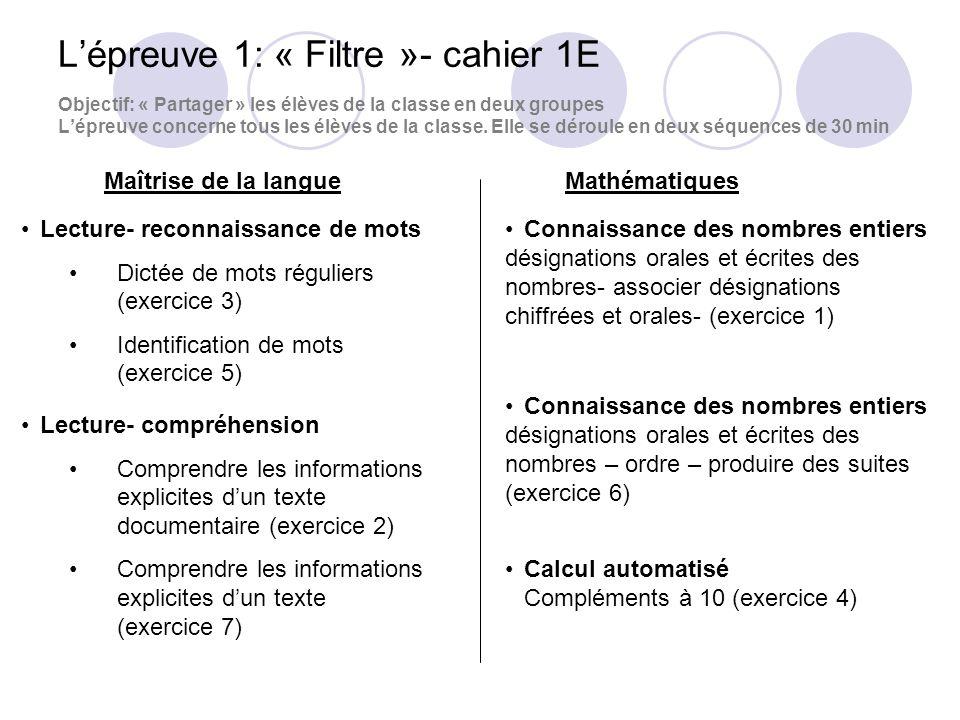 Lépreuve 1: « Filtre »- cahier 1E Objectif: « Partager » les élèves de la classe en deux groupes Lépreuve concerne tous les élèves de la classe.