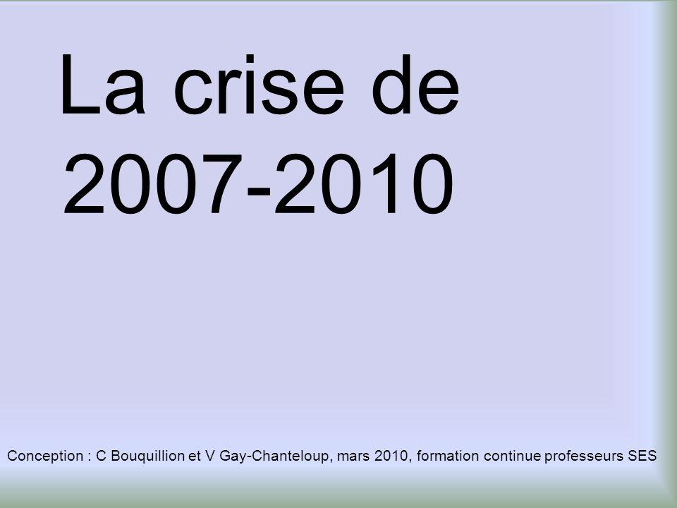 La crise de 2007-2010 Conception : C Bouquillion et V Gay-Chanteloup, mars 2010, formation continue professeurs SES