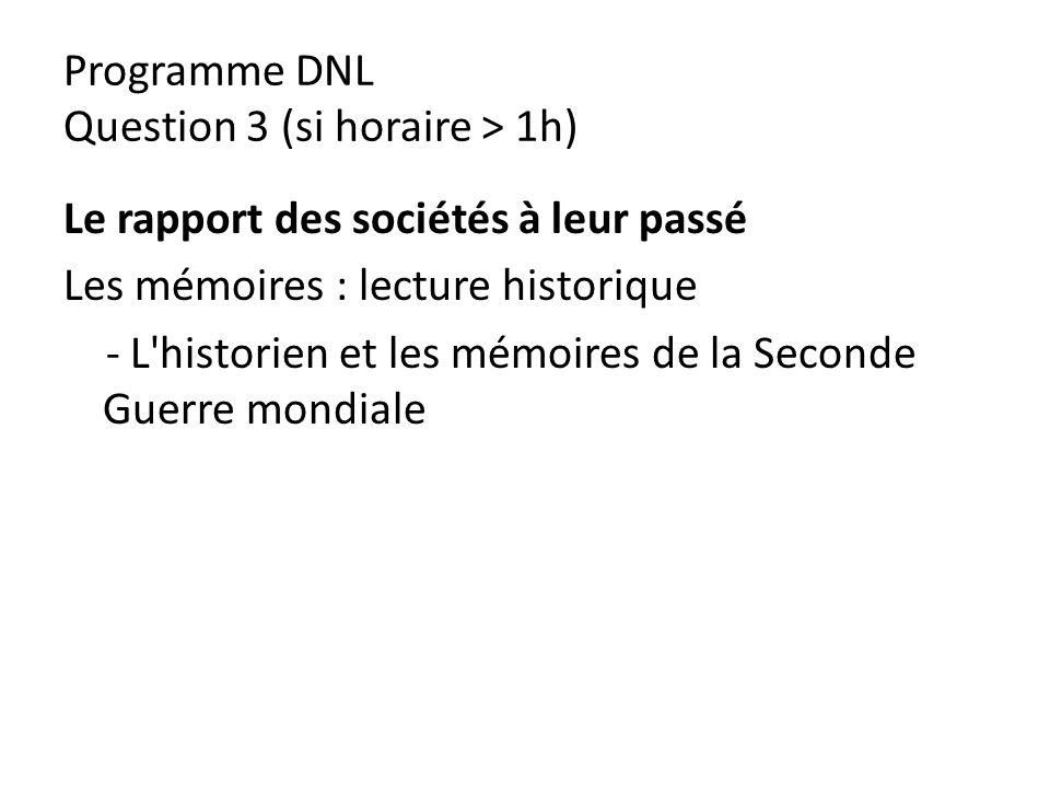 Programme DNL Question 3 (si horaire > 1h) Le rapport des sociétés à leur passé Les mémoires : lecture historique - L'historien et les mémoires de la