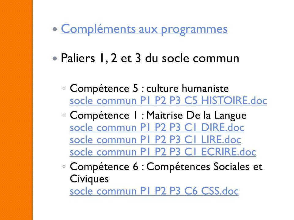 Compléments aux programmes Paliers 1, 2 et 3 du socle commun Compétence 5 : culture humaniste socle commun P1 P2 P3 C5 HISTOIRE.doc socle commun P1 P2