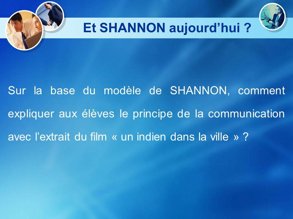 Et SHANNON aujourdhui ? Sur la base du modèle de SHANNON, comment expliquer aux élèves le principe de la communication avec lextrait du film « un indi