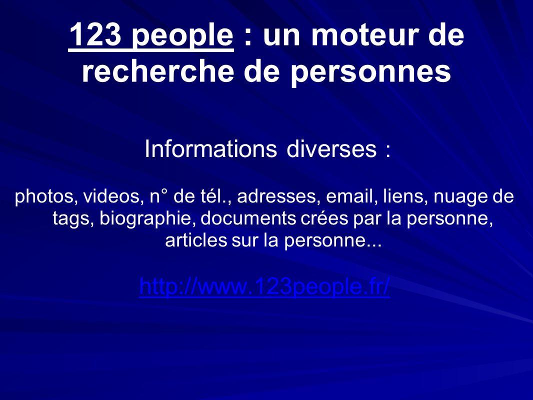 123 people : un moteur de recherche de personnes Informations diverses : photos, videos, n° de tél., adresses, email, liens, nuage de tags, biographie, documents crées par la personne, articles sur la personne...