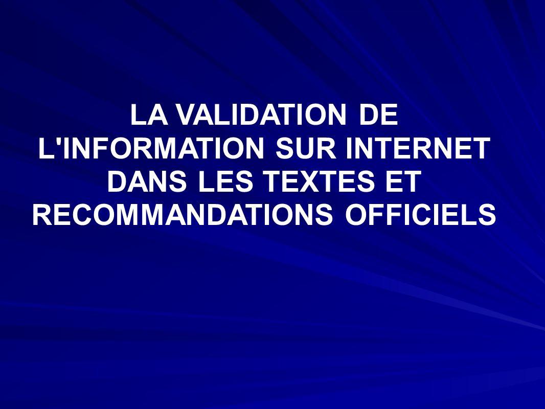 LA VALIDATION DE L INFORMATION SUR INTERNET DANS LES TEXTES ET RECOMMANDATIONS OFFICIELS