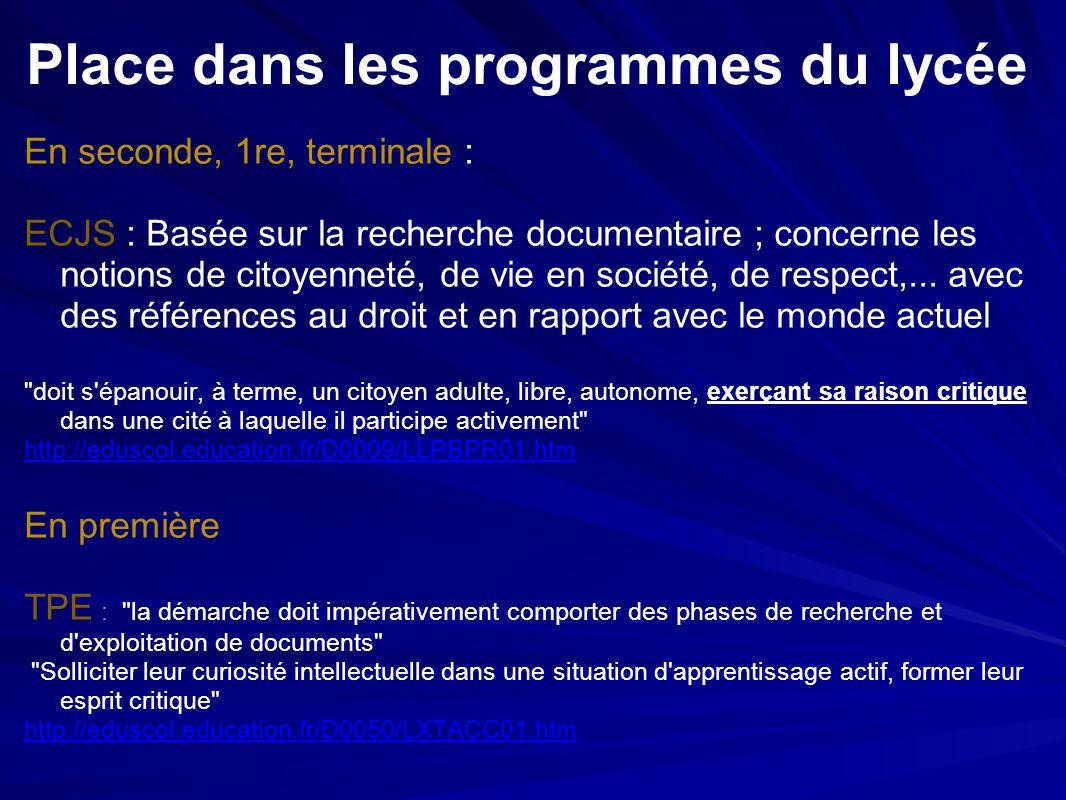 Place dans les programmes du lycée En seconde, 1re, terminale : ECJS : Basée sur la recherche documentaire ; concerne les notions de citoyenneté, de vie en société, de respect,...