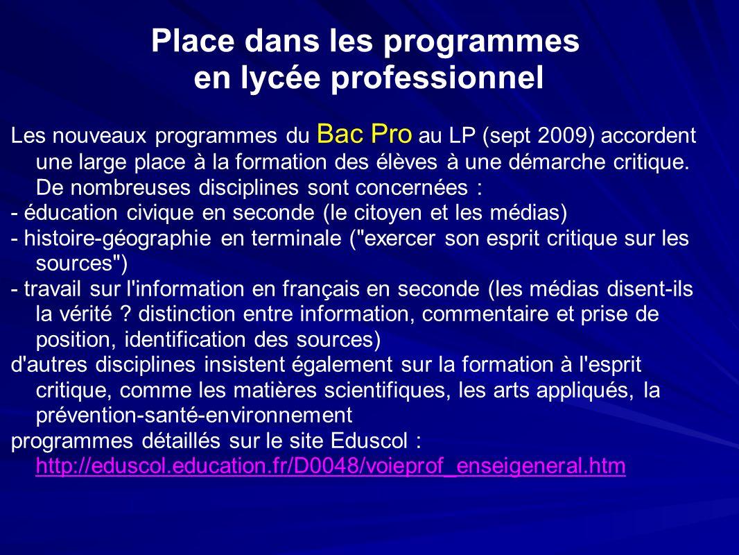 Place dans les programmes en lycée professionnel Les nouveaux programmes du Bac Pro au LP (sept 2009) accordent une large place à la formation des élèves à une démarche critique.
