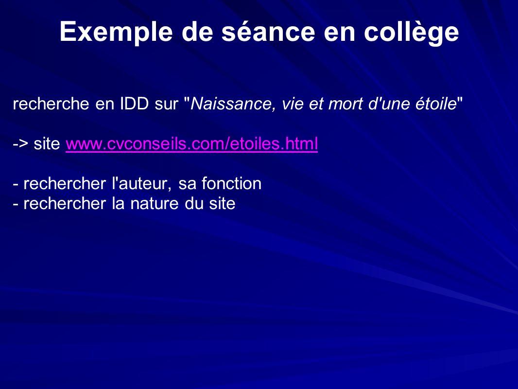 Exemple de séance en collège recherche en IDD sur Naissance, vie et mort d une étoile -> site www.cvconseils.com/etoiles.html - rechercher l auteur, sa fonction - rechercher la nature du site