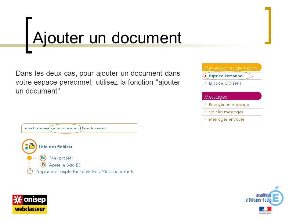 Ajouter un document Dans les deux cas, pour ajouter un document dans votre espace personnel, utilisez la fonction ajouter un document