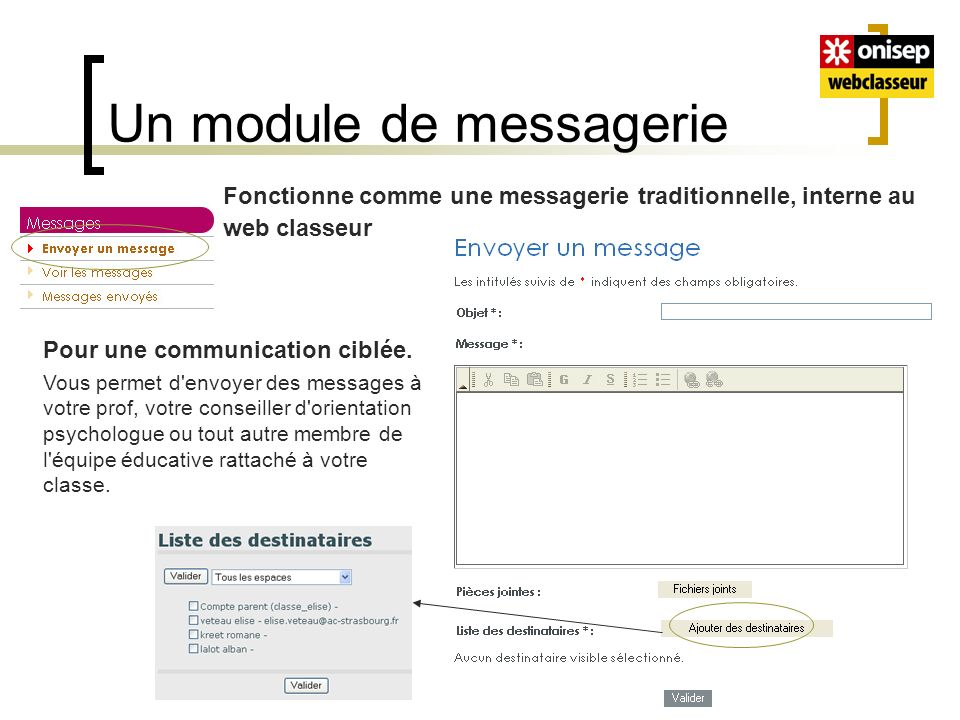Un module de messagerie Fonctionne comme une messagerie traditionnelle, interne au web classeur Pour une communication ciblée.