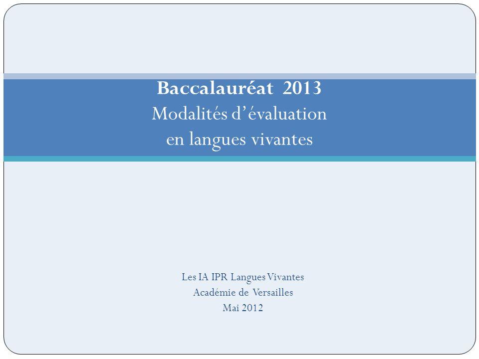 Les IA IPR Langues Vivantes Académie de Versailles Mai 2012 Baccalauréat 2013 Modalités dévaluation en langues vivantes