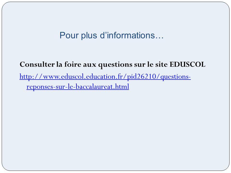 Pour plus dinformations… Consulter la foire aux questions sur le site EDUSCOL http://www.eduscol.education.fr/pid26210/questions- reponses-sur-le-bacc