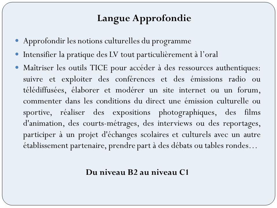 Langue Approfondie Approfondir les notions culturelles du programme Intensifier la pratique des LV tout particulièrement à loral Maîtriser les outils
