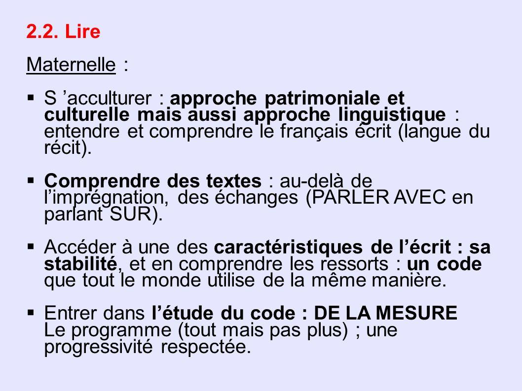 2.2. Lire Maternelle : S acculturer : approche patrimoniale et culturelle mais aussi approche linguistique : entendre et comprendre le français écrit