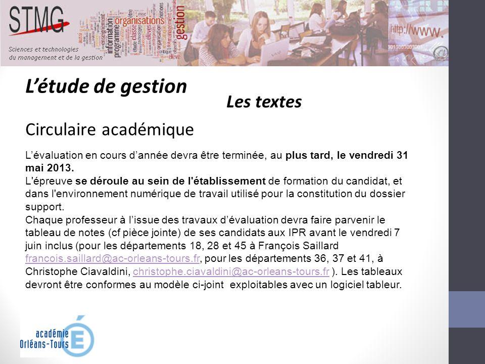 Létude de gestion Les textes Circulaire académique Lévaluation en cours dannée devra être terminée, au plus tard, le vendredi 31 mai 2013. L'épreuve s