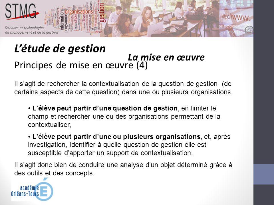 Létude de gestion La mise en œuvre Principes de mise en œuvre (4) Il sagit de rechercher la contextualisation de la question de gestion (de certains a