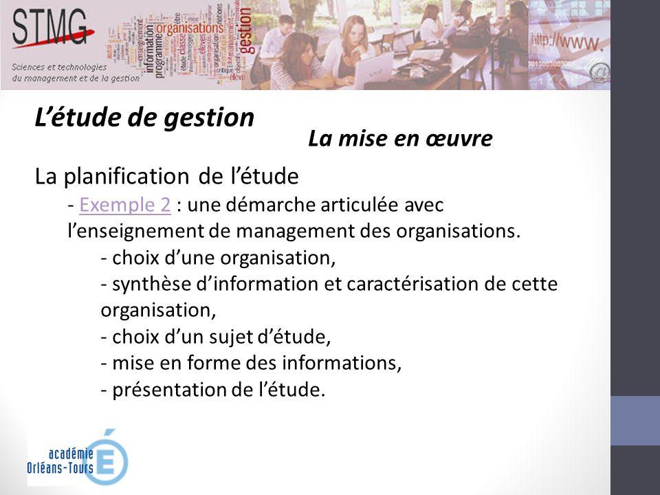 Létude de gestion La mise en œuvre La planification de létude - Exemple 2 : une démarche articulée avec lenseignement de management des organisations.
