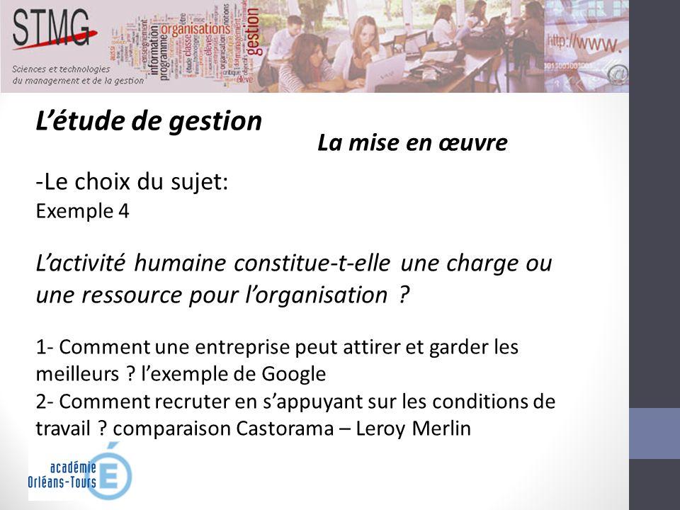 Létude de gestion La mise en œuvre -Le choix du sujet: Exemple 4 Lactivité humaine constitue-t-elle une charge ou une ressource pour lorganisation ? 1