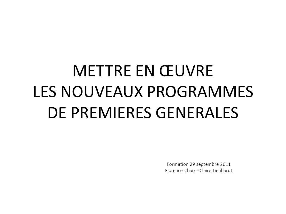 METTRE EN ŒUVRE LES NOUVEAUX PROGRAMMES DE PREMIERES GENERALES Formation 29 septembre 2011 Florence Chaix –Claire Lienhardt