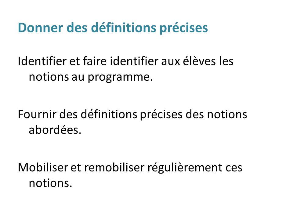 Donner des définitions précises Identifier et faire identifier aux élèves les notions au programme. Fournir des définitions précises des notions abord
