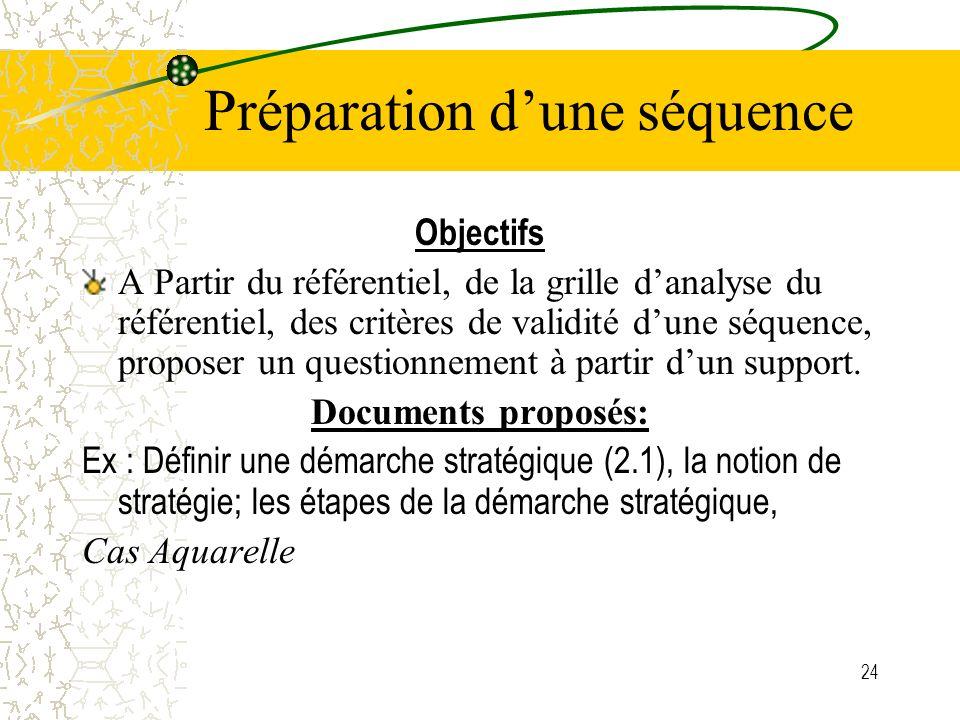 24 Préparation dune séquence Objectifs A Partir du référentiel, de la grille danalyse du référentiel, des critères de validité dune séquence, proposer