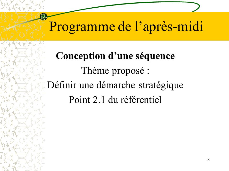 3 Programme de laprès-midi Conception dune séquence Thème proposé : Définir une démarche stratégique Point 2.1 du référentiel