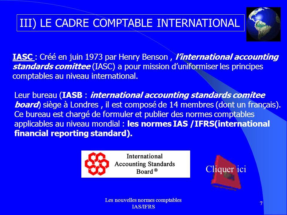 Les nouvelles normes comptables IAS/IFRS 8 Constat de départ Il faut savoir que depuis le 1/01/05, les entreprises européennes présentent leurs comptes consolidés selon les normes IAS/IFRS.
