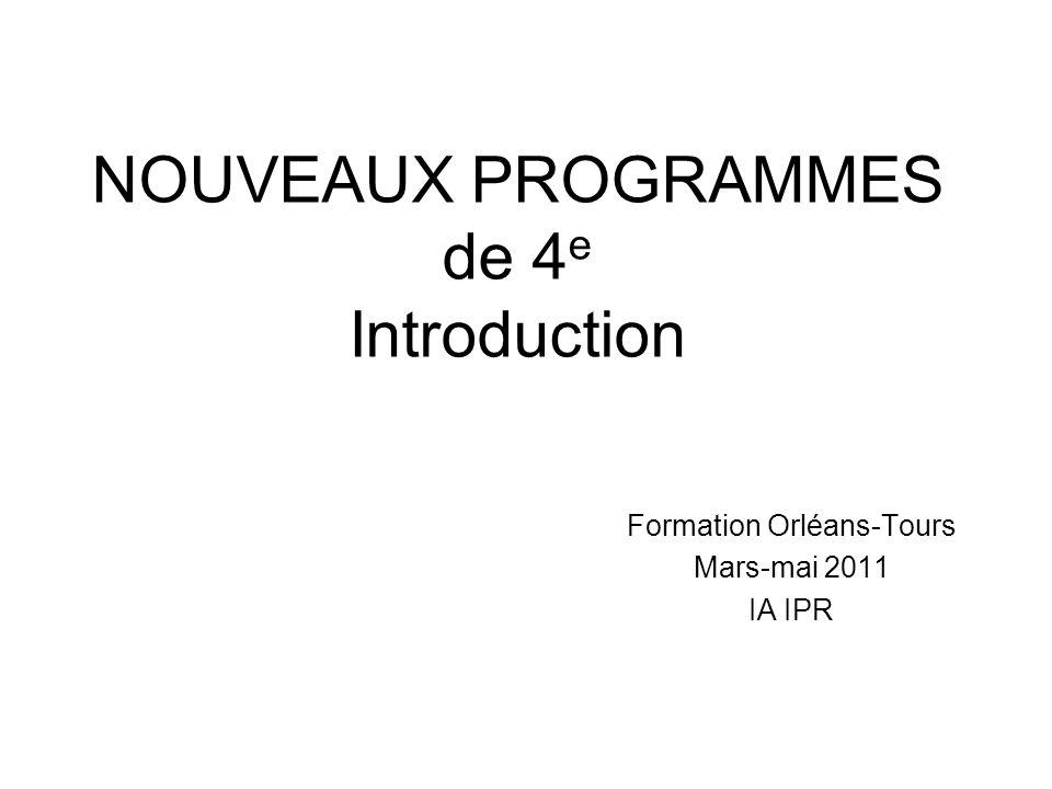 NOUVEAUX PROGRAMMES de 4 e Introduction Formation Orléans-Tours Mars-mai 2011 IA IPR