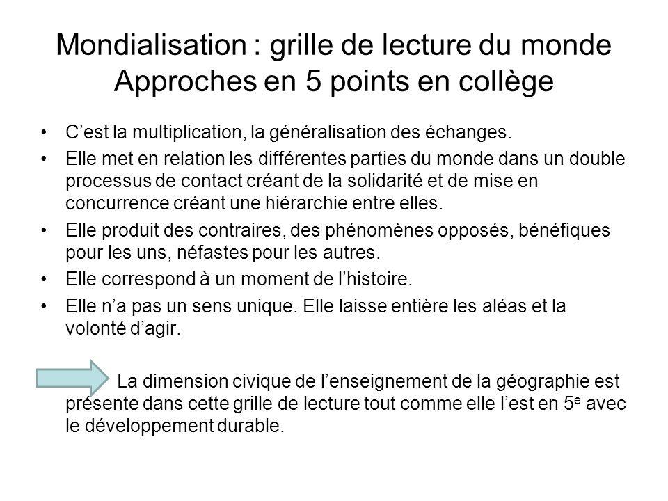 Mondialisation : grille de lecture du monde Approches en 5 points en collège Cest la multiplication, la généralisation des échanges. Elle met en relat