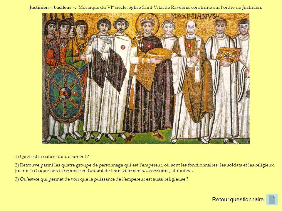 Retour questionnaire Justinien « basileus ». Mosaïque du VI e siècle, église Saint-Vital de Ravenne, construite sur lordre de Justinien. 1) Quel est l