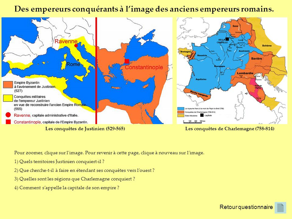 Des empereurs conquérants à limage des anciens empereurs romains. Retour questionnaire Pour zoomer, clique sur limage. Pour revenir à cette page, cliq