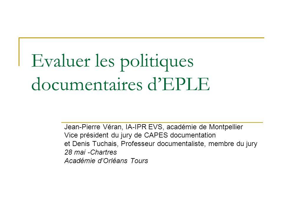 Evaluer les politiques documentaires dEPLE Jean-Pierre Véran, IA-IPR EVS, académie de Montpellier Vice président du jury de CAPES documentation et Den