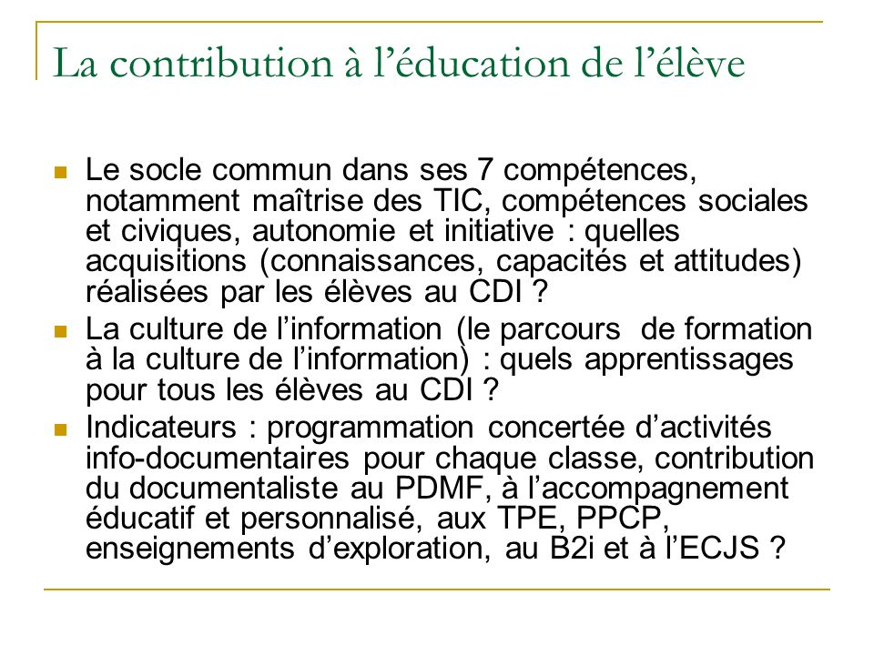La contribution à léducation de lélève Le socle commun dans ses 7 compétences, notamment maîtrise des TIC, compétences sociales et civiques, autonomie
