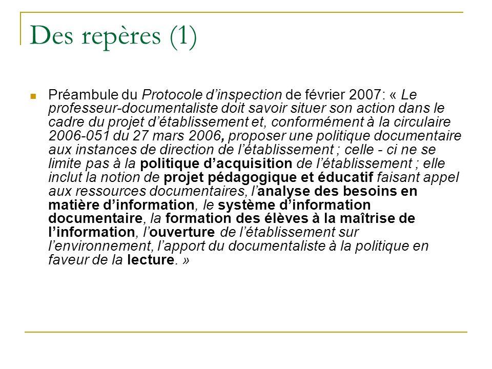 Des repères (1) Préambule du Protocole dinspection de février 2007: « Le professeur-documentaliste doit savoir situer son action dans le cadre du proj