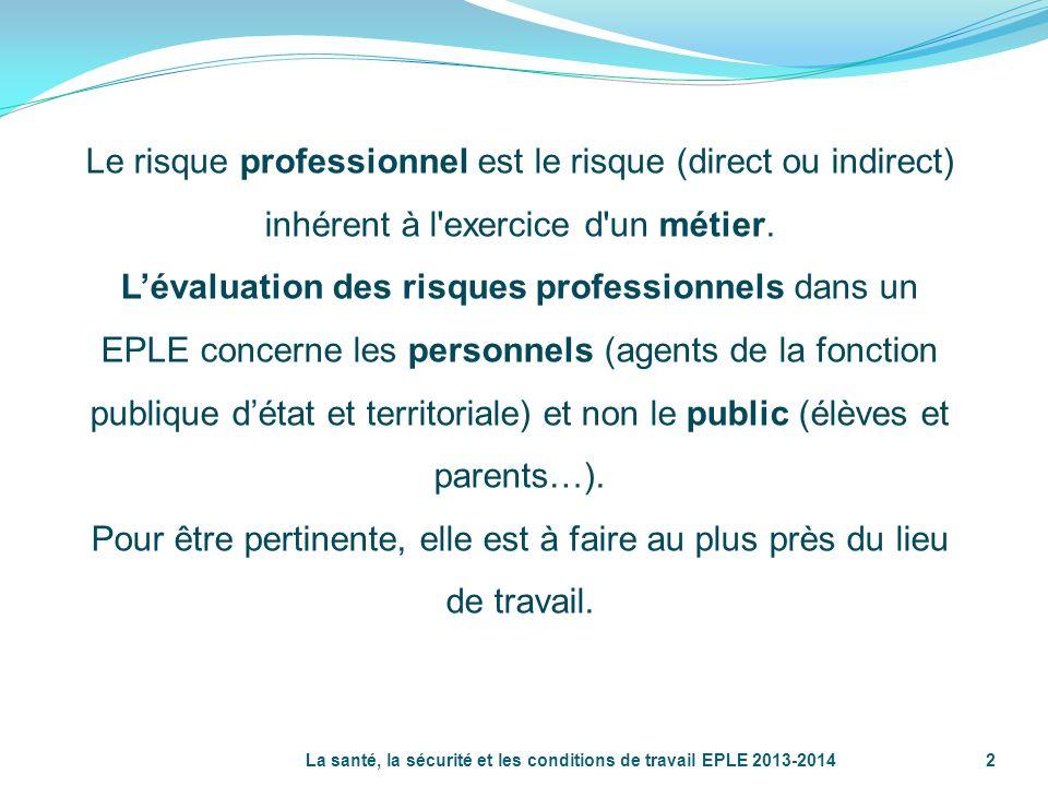 La santé, la sécurité et les conditions de travail EPLE 2013-2014 2 Le risque professionnel est le risque (direct ou indirect) inhérent à l'exercice d