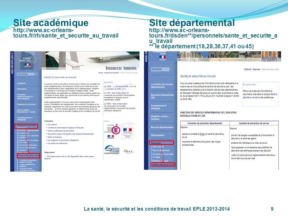 La santé, la sécurité et les conditions de travail EPLE 2013-20149 Site académique http://www.ac-orleans- tours.fr/rh/sante_et_securite_au_travail Sit