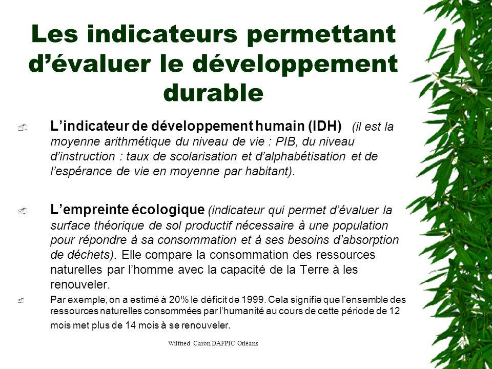 Wilfried Caron DAFPIC Orléans Les indicateurs permettant dévaluer le développement durable Lindicateur de développement humain (IDH) (il est la moyenn