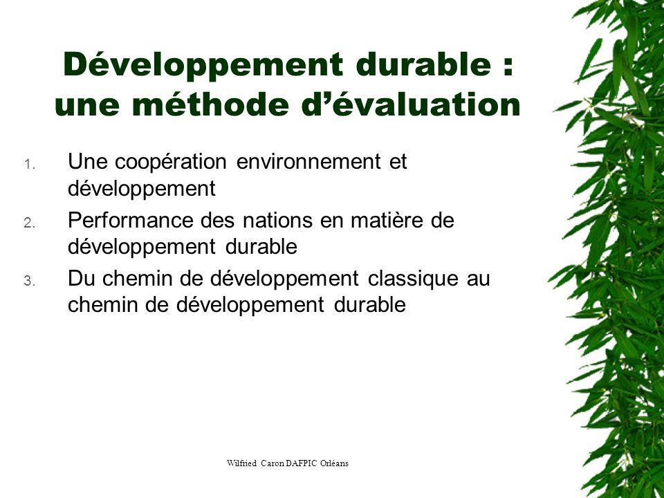 Wilfried Caron DAFPIC Orléans Développement durable : une méthode dévaluation 1. Une coopération environnement et développement 2. Performance des nat