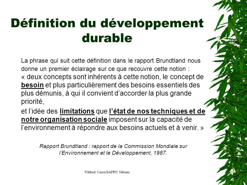 Wilfried Caron DAFPIC Orléans Définition du développement durable La phrase qui suit cette définition dans le rapport Brundtland nous donne un premier