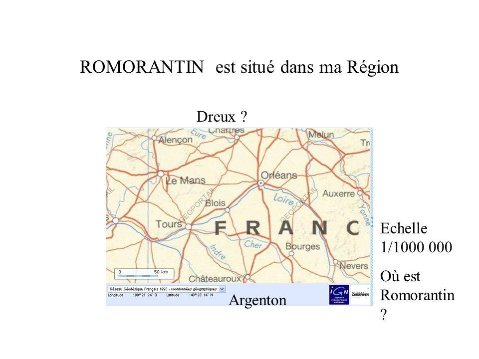 ROMORANTIN est situé dans ma Région Echelle 1/1000 000 Où est Romorantin ? Argenton Dreux ?