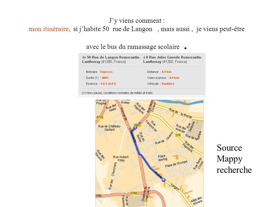 Jy viens comment : mon itinéraire, si jhabite 50 rue de Langon, mais aussi, je viens peut-être avec le bus du ramassage scolaire. Source Mappy recherc