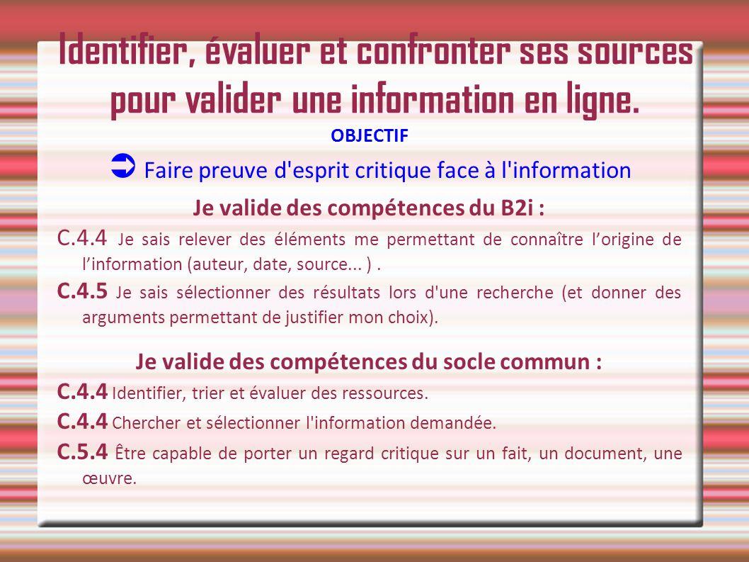 Identifier, évaluer et confronter ses sources pour valider une information en ligne. OBJECTIF Faire preuve d'esprit critique face à l'information Je v