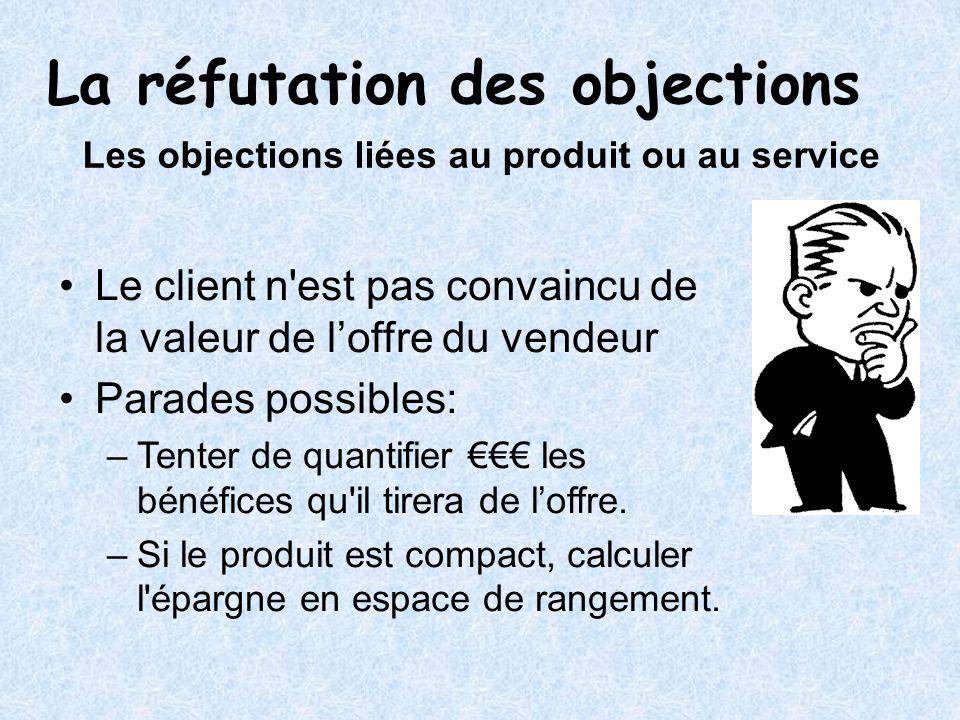 Les objections liées au produit ou au service Le client n'est pas convaincu de la valeur de loffre du vendeur Parades possibles: –Tenter de quantifier