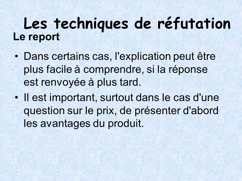 Le report Dans certains cas, l'explication peut être plus facile à comprendre, si la réponse est renvoyée à plus tard. Il est important, surtout dans