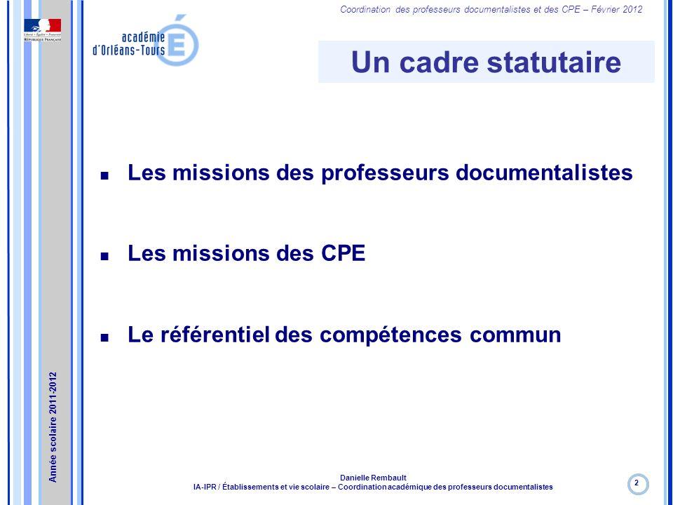 Coordination des professeurs documentalistes et des CPE – Février 2012 Un cadre statutaire 2 Danielle Rembault IA-IPR / Établissements et vie scolaire