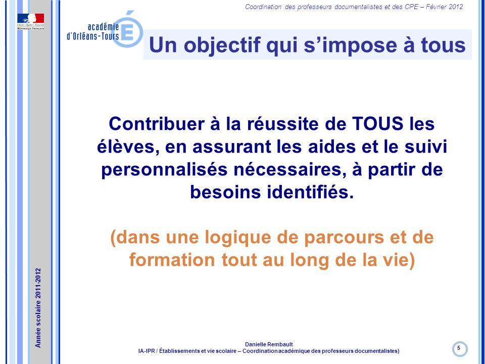 Coordination des professeurs documentalistes et des CPE – Février 2012 Un objectif qui simpose à tous 5 Danielle Rembault IA-IPR / Établissements et v