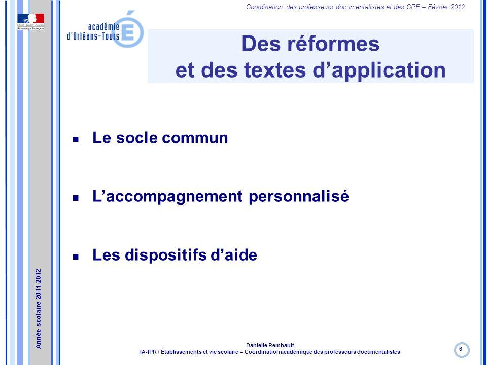Coordination des professeurs documentalistes et des CPE – Février 2012 Des réformes et des textes dapplication 6 Danielle Rembault IA-IPR / Établissem