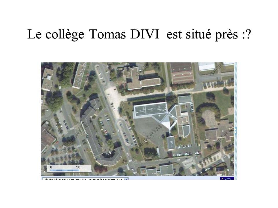 Le collège Tomas DIVI est situé près :?
