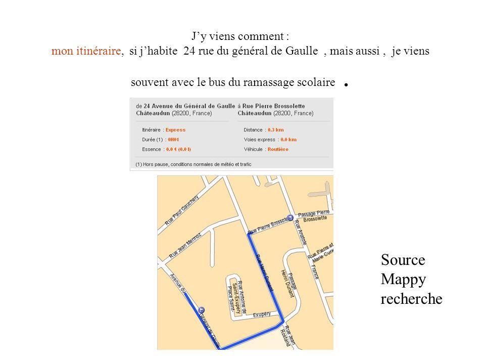 Jy viens comment : mon itinéraire, si jhabite 24 rue du général de Gaulle, mais aussi, je viens souvent avec le bus du ramassage scolaire. Source Mapp