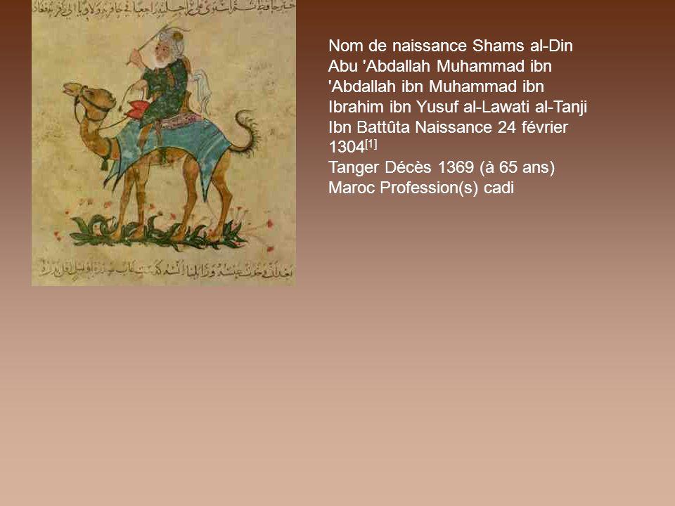 Nom de naissance Shams al-Din Abu 'Abdallah Muhammad ibn 'Abdallah ibn Muhammad ibn Ibrahim ibn Yusuf al-Lawati al-Tanji Ibn Battûta Naissance 24 févr